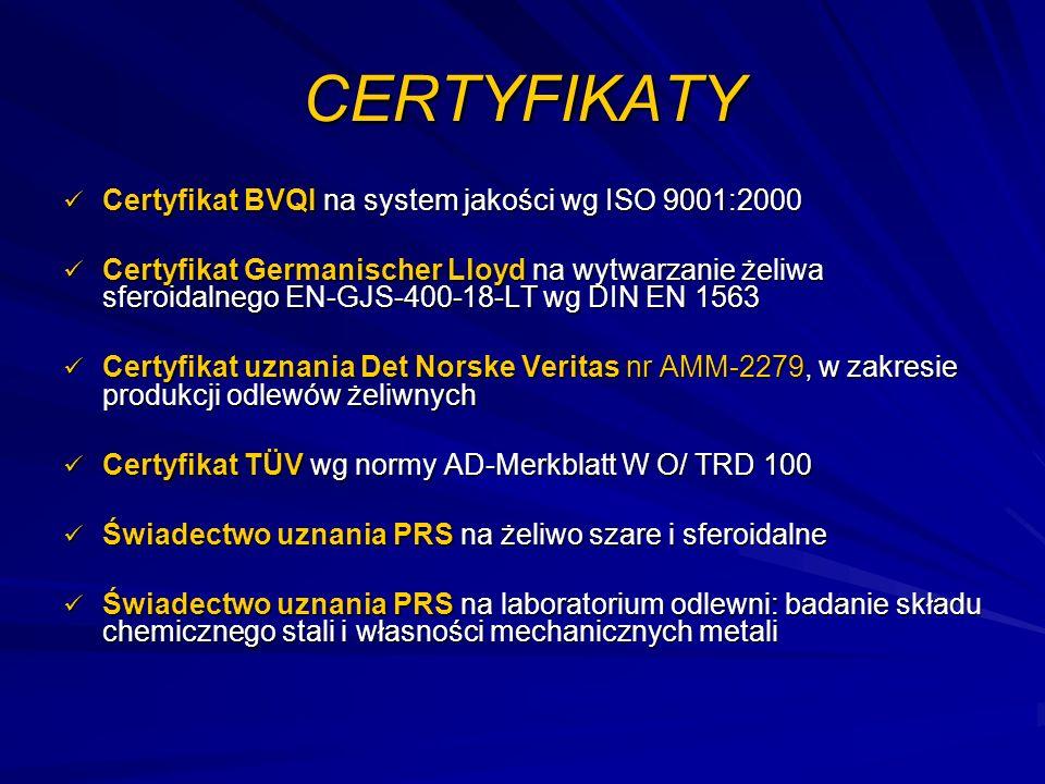 CERTYFIKATY Certyfikat BVQI na system jakości wg ISO 9001:2000 Certyfikat BVQI na system jakości wg ISO 9001:2000 Certyfikat Germanischer Lloyd na wyt