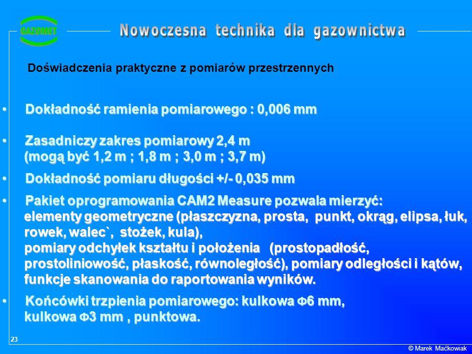 23 © Marek Maćkowiak Doświadczenia praktyczne z pomiarów przestrzennych Dokładność ramienia pomiarowego : 0,006 mmDokładność ramienia pomiarowego : 0,