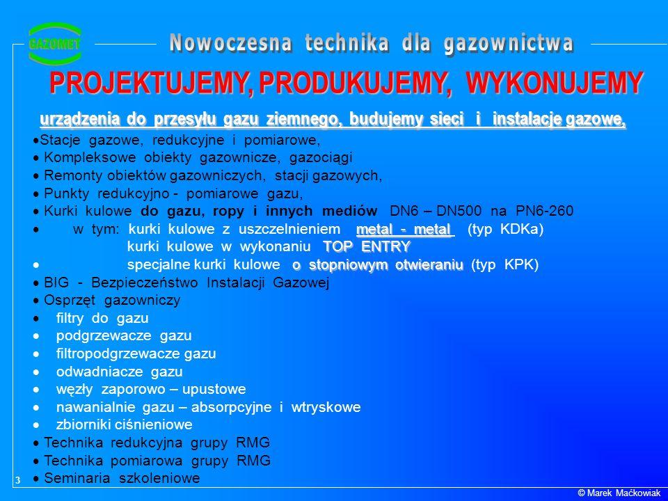 3 © Marek Maćkowiak PROJEKTUJEMY, PRODUKUJEMY, WYKONUJEMY urządzenia do przesyłu gazu ziemnego, budujemy sieci i instalacje gazowe, Stacje gazowe, red