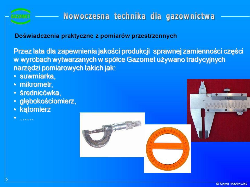 5 © Marek Maćkowiak Doświadczenia praktyczne z pomiarów przestrzennych Przez lata dla zapewnienia jakości produkcji sprawnej zamienności części w wyro
