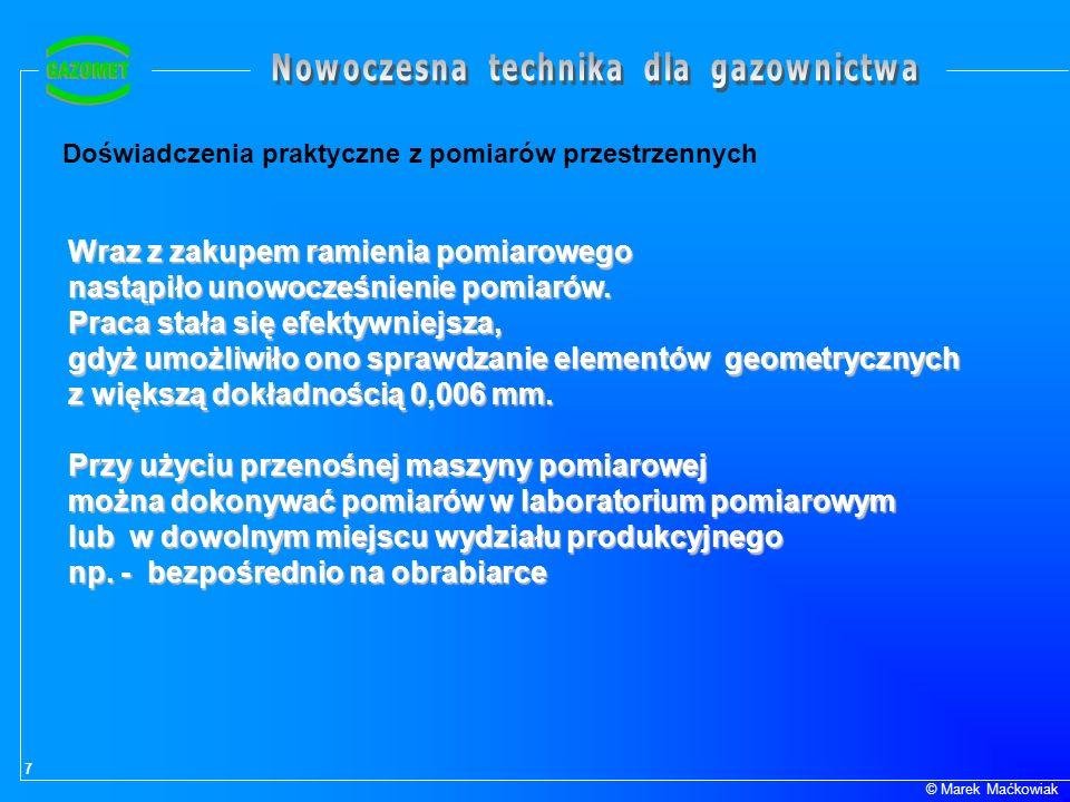7 © Marek Maćkowiak Doświadczenia praktyczne z pomiarów przestrzennych Wraz z zakupem ramienia pomiarowego nastąpiło unowocześnienie pomiarów. Praca s
