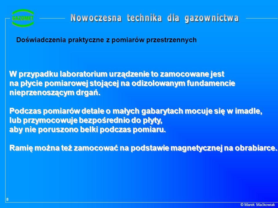 8 © Marek Maćkowiak Doświadczenia praktyczne z pomiarów przestrzennych W przypadku laboratorium urządzenie to zamocowane jest na płycie pomiarowej sto