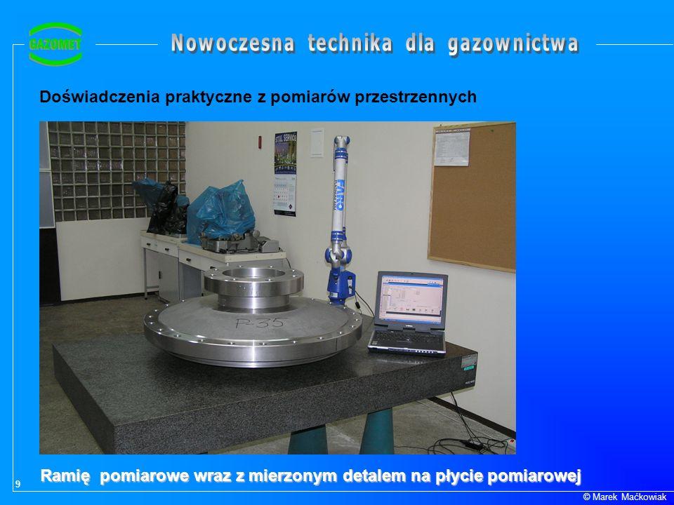 9 © Marek Maćkowiak Doświadczenia praktyczne z pomiarów przestrzennych Ramię pomiarowe wraz z mierzonym detalem na płycie pomiarowej