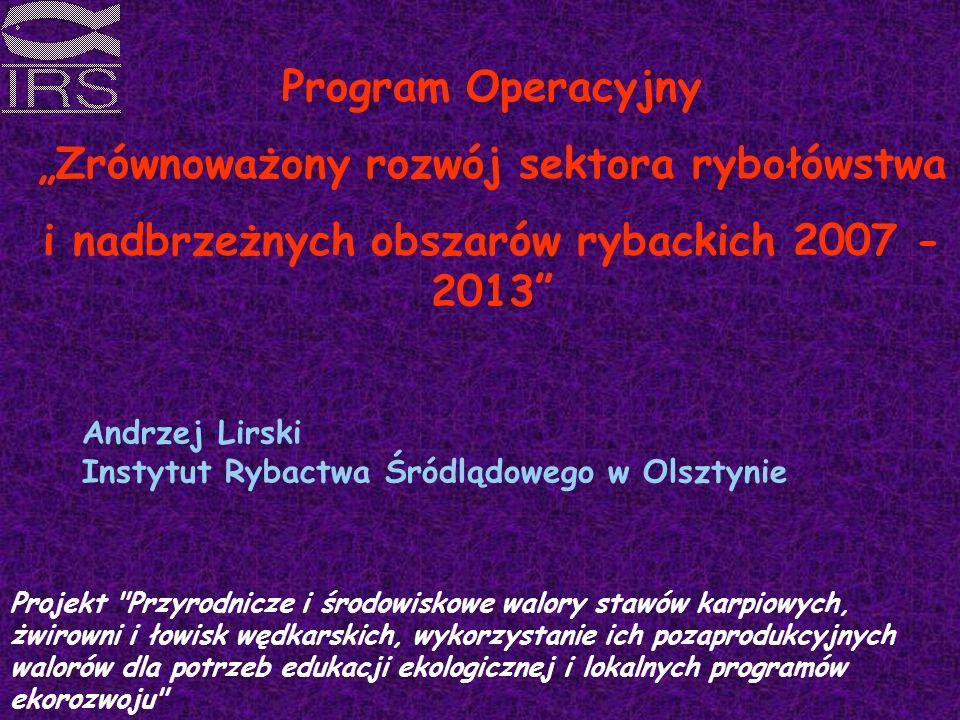 Prezentację opracowano w oparciu o materiały przygotowane w Departamencie Rybołówstwa Ministerstwa Rolnictwa i Rozwoju Obszarów Wiejskich w Warszawie Aktualne informacje można uzyskać na stronie internetowej: www.minrol.gov.pl zakładka PO RYBY 2007-2013