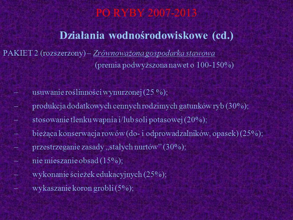 PO RYBY 2007-2013 Działania wodnośrodowiskowe (cd.) PAKIET 2 (rozszerzony) – Zrównoważona gospodarka stawowa (premia podwyższona nawet o 100-150%) – u
