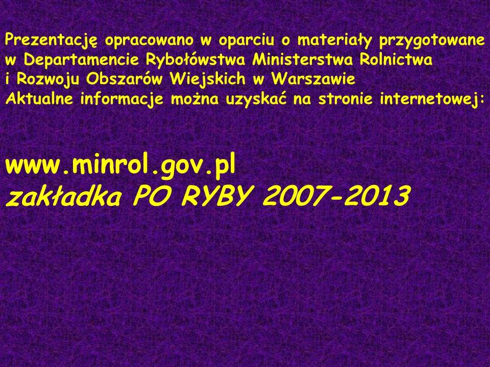 Prezentację opracowano w oparciu o materiały przygotowane w Departamencie Rybołówstwa Ministerstwa Rolnictwa i Rozwoju Obszarów Wiejskich w Warszawie