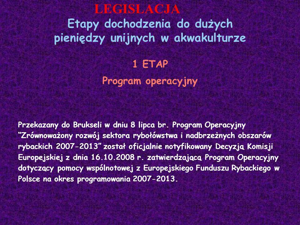Etapy dochodzenia do dużych pieniędzy unijnych w akwakulturze 1 ETAP Program operacyjny Przekazany do Brukseli w dniu 8 lipca br. Program Operacyjny Z