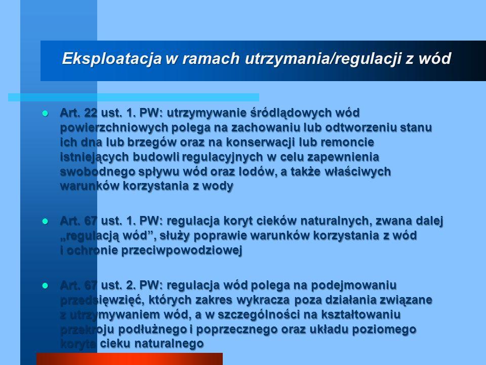Art. 22 ust. 1. PW: utrzymywanie śródlądowych wód powierzchniowych polega na zachowaniu lub odtworzeniu stanu ich dna lub brzegów oraz na konserwacji