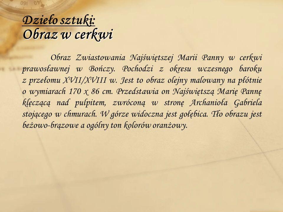 Obraz w cerkwi Dzieło sztuki: Obraz w cerkwi Obraz Zwiastowania Najświętszej Marii Panny w cerkwi prawosławnej w Bończy. Pochodzi z okresu wczesnego b