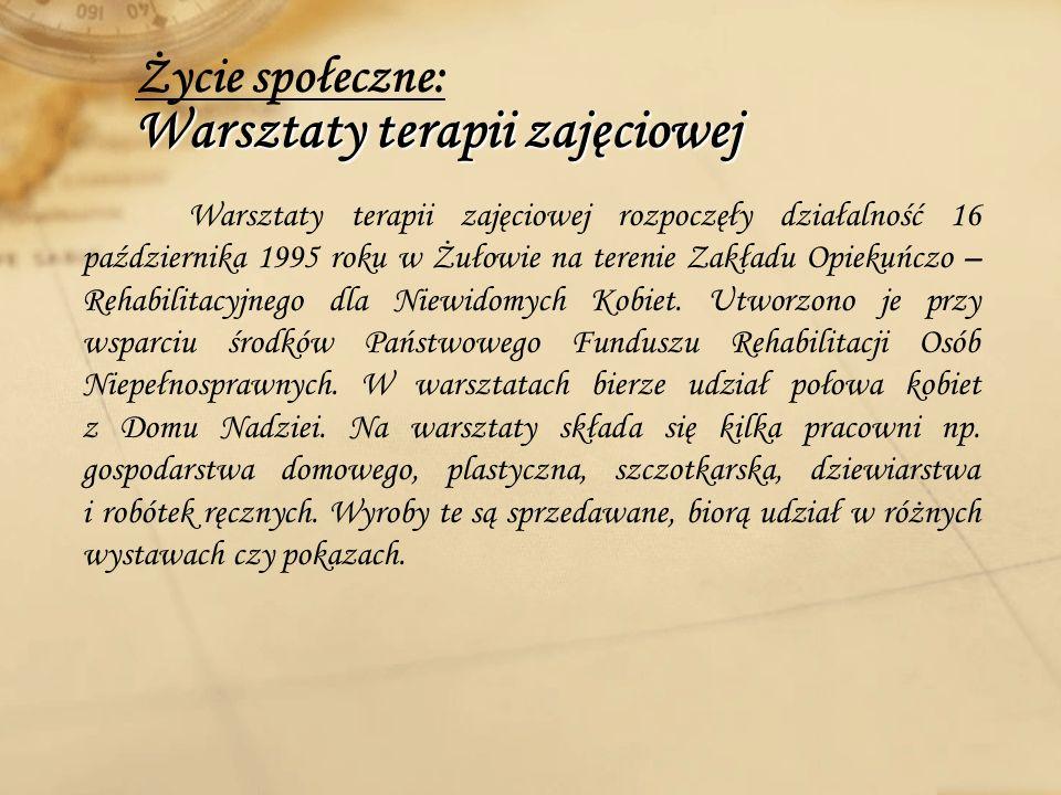 Warsztaty terapii zajęciowej Życie społeczne: Warsztaty terapii zajęciowej Warsztaty terapii zajęciowej rozpoczęły działalność 16 października 1995 ro
