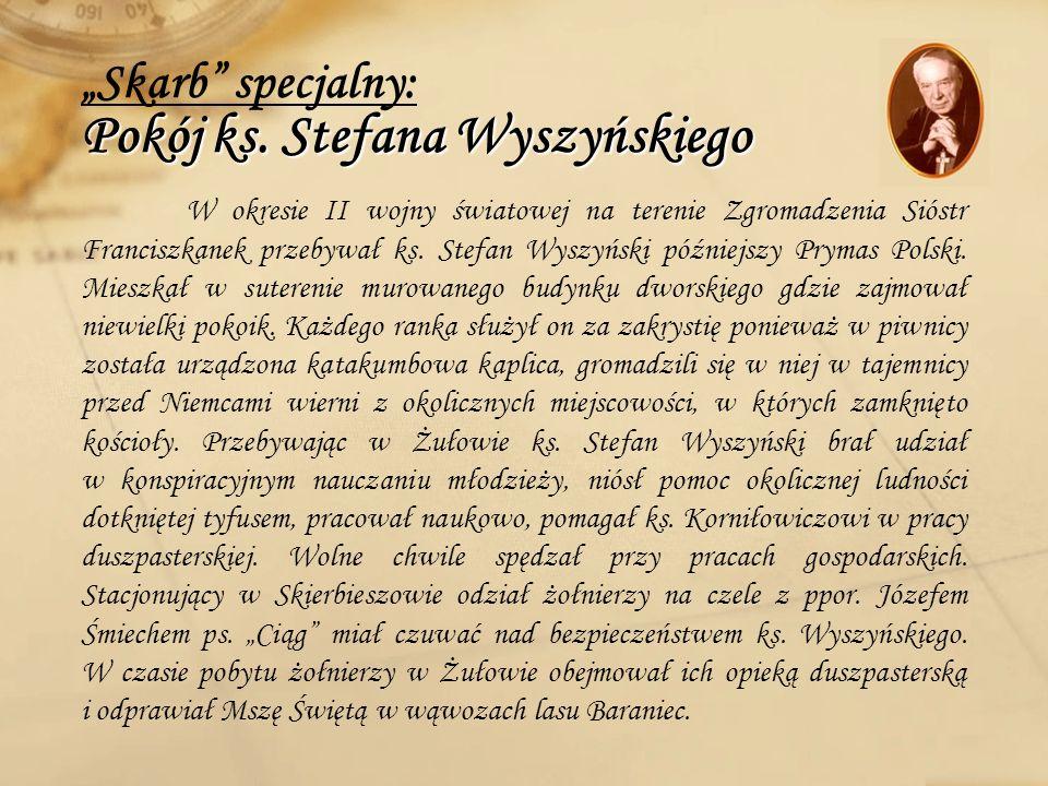 Pokój ks. Stefana Wyszyńskiego Skarb specjalny: Pokój ks. Stefana Wyszyńskiego W okresie II wojny światowej na terenie Zgromadzenia Sióstr Franciszkan