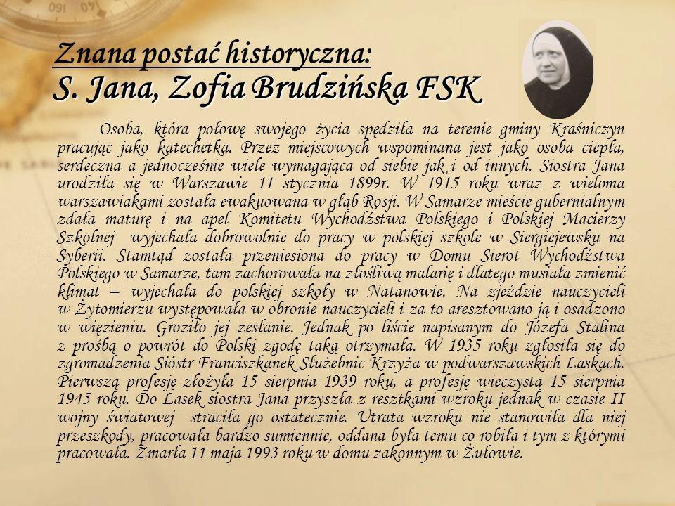 S. Jana, Zofia Brudzińska FSK Znana postać historyczna: S. Jana, Zofia Brudzińska FSK Osoba, która połowę swojego życia spędziła na terenie gminy Kraś