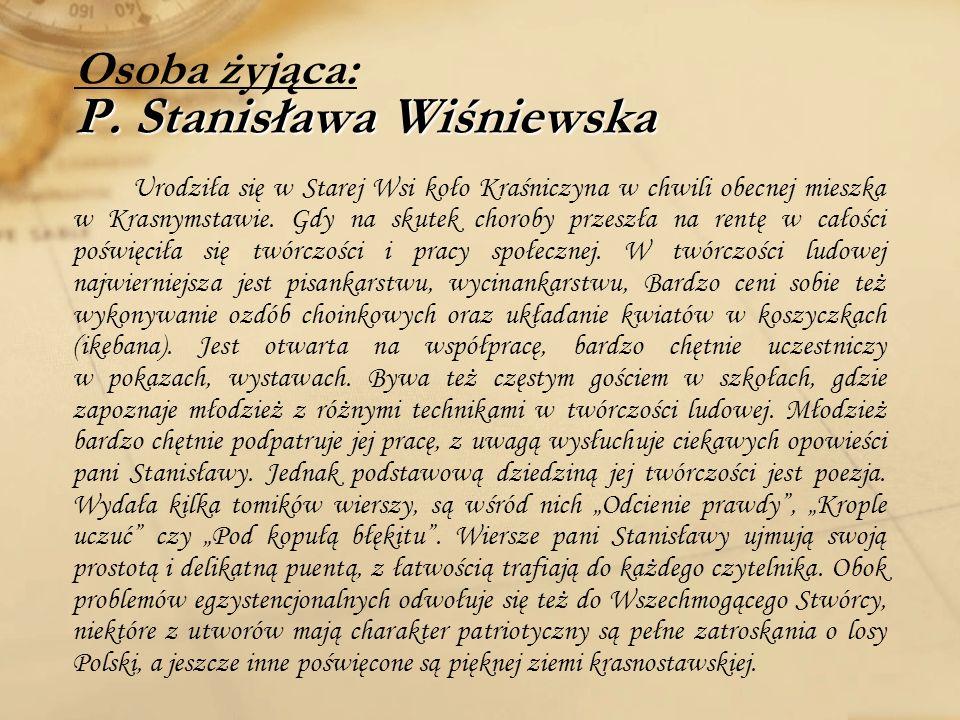 P. Stanisława Wiśniewska Osoba żyjąca: P. Stanisława Wiśniewska Urodziła się w Starej Wsi koło Kraśniczyna w chwili obecnej mieszka w Krasnymstawie. G