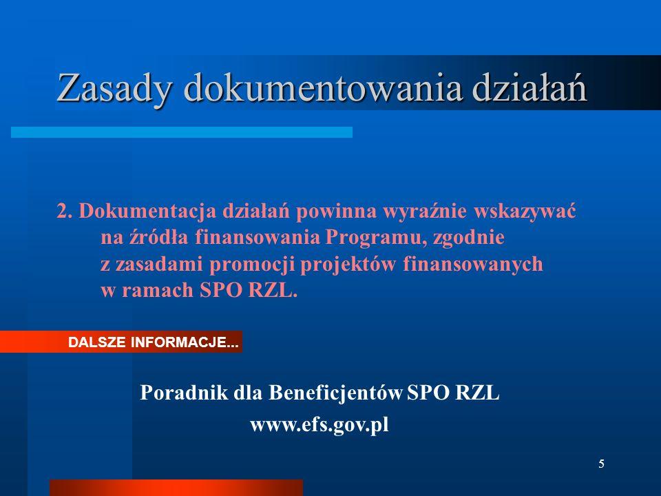 5 Zasady dokumentowania działań 2. Dokumentacja działań powinna wyraźnie wskazywać na źródła finansowania Programu, zgodnie z zasadami promocji projek