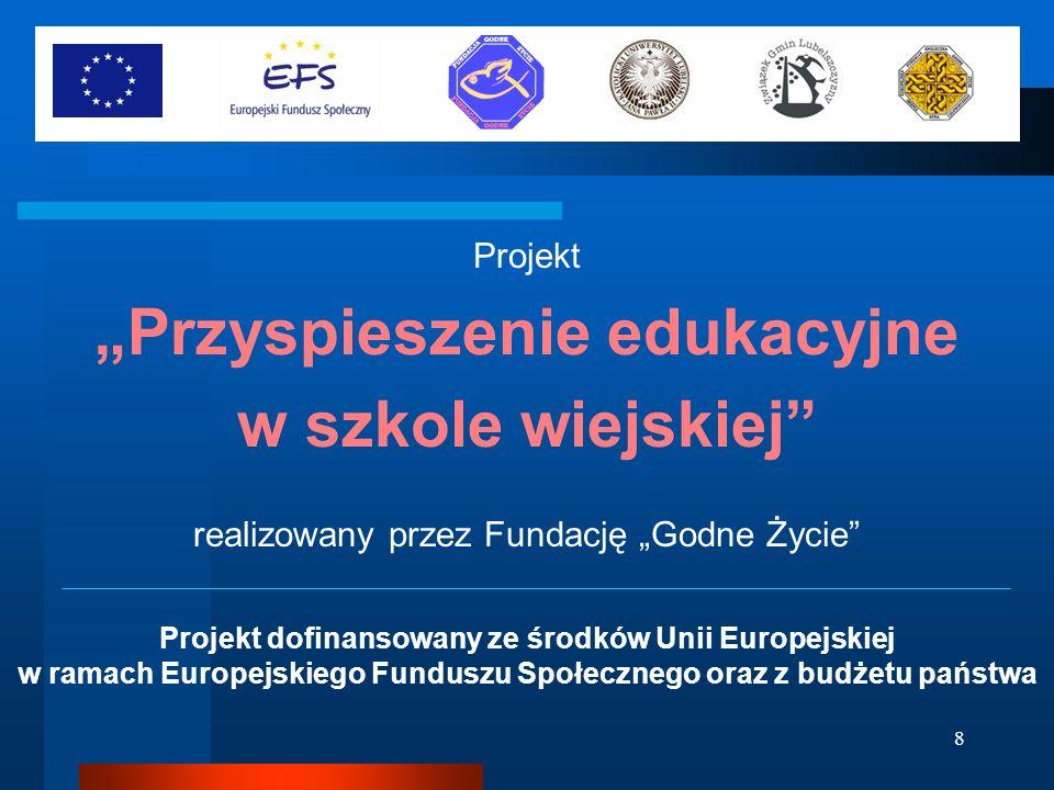 8 Projekt Przyspieszenie edukacyjne w szkole wiejskiej realizowany przez Fundację Godne Życie Projekt dofinansowany ze środków Unii Europejskiej w ram