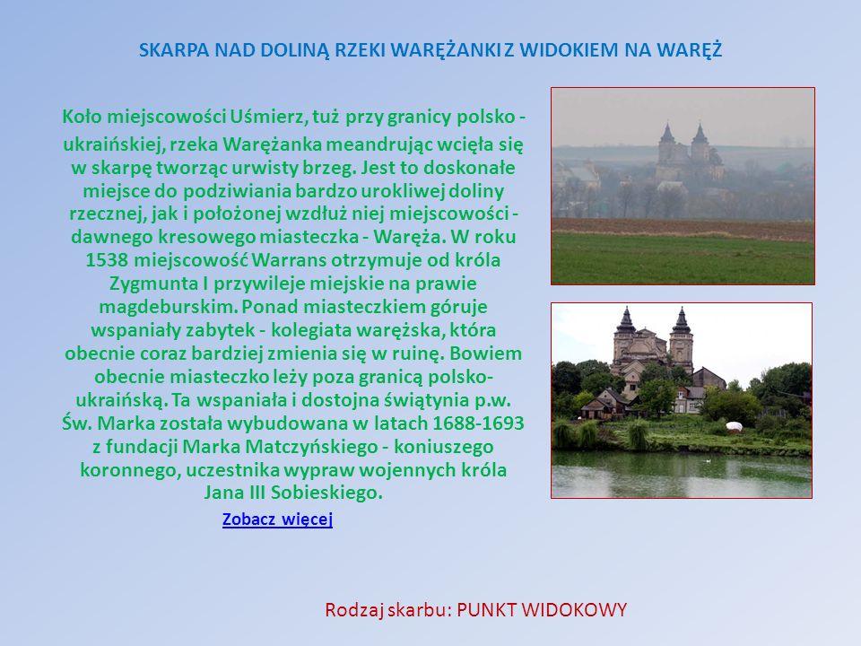 Koło miejscowości Uśmierz, tuż przy granicy polsko - ukraińskiej, rzeka Warężanka meandrując wcięła się w skarpę tworząc urwisty brzeg. Jest to doskon