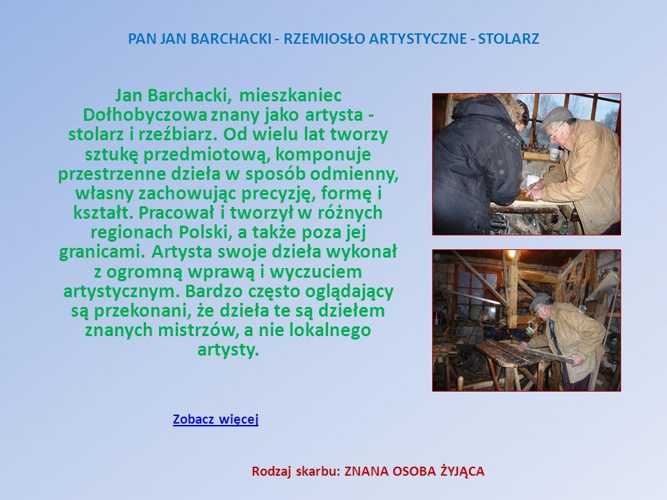 Jan Barchacki, mieszkaniec Dołhobyczowa znany jako artysta - stolarz i rzeźbiarz. Od wielu lat tworzy sztukę przedmiotową, komponuje przestrzenne dzie