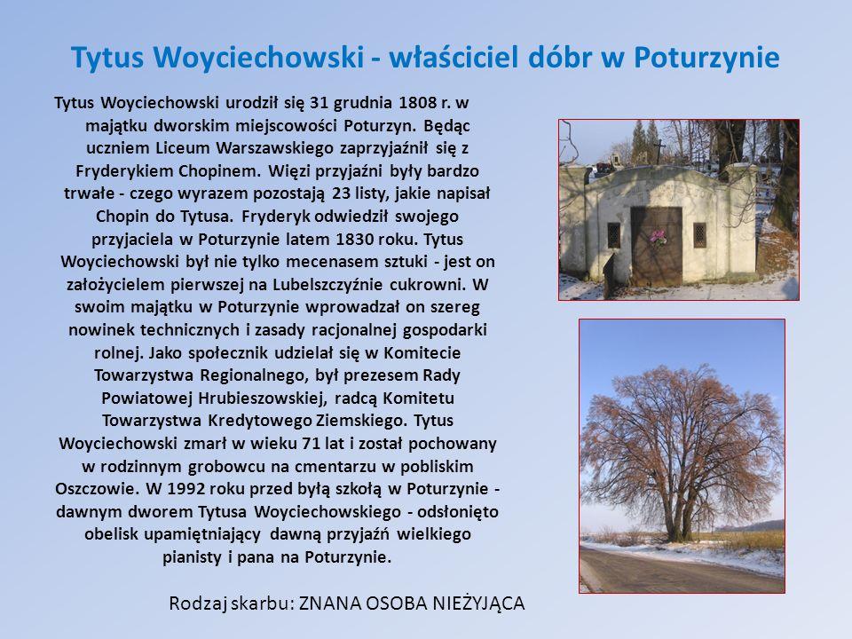 Tytus Woyciechowski - właściciel dóbr w Poturzynie Tytus Woyciechowski urodził się 31 grudnia 1808 r. w majątku dworskim miejscowości Poturzyn. Będąc