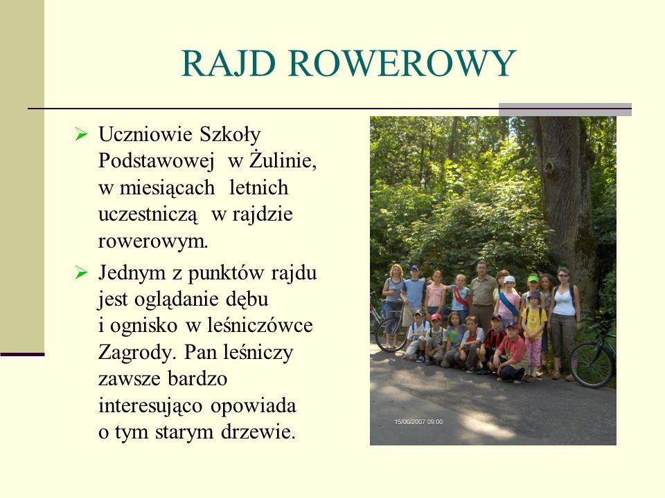 RAJD ROWEROWY Uczniowie Szkoły Podstawowej w Żulinie, w miesiącach letnich uczestniczą w rajdzie rowerowym. Jednym z punktów rajdu jest oglądanie dębu