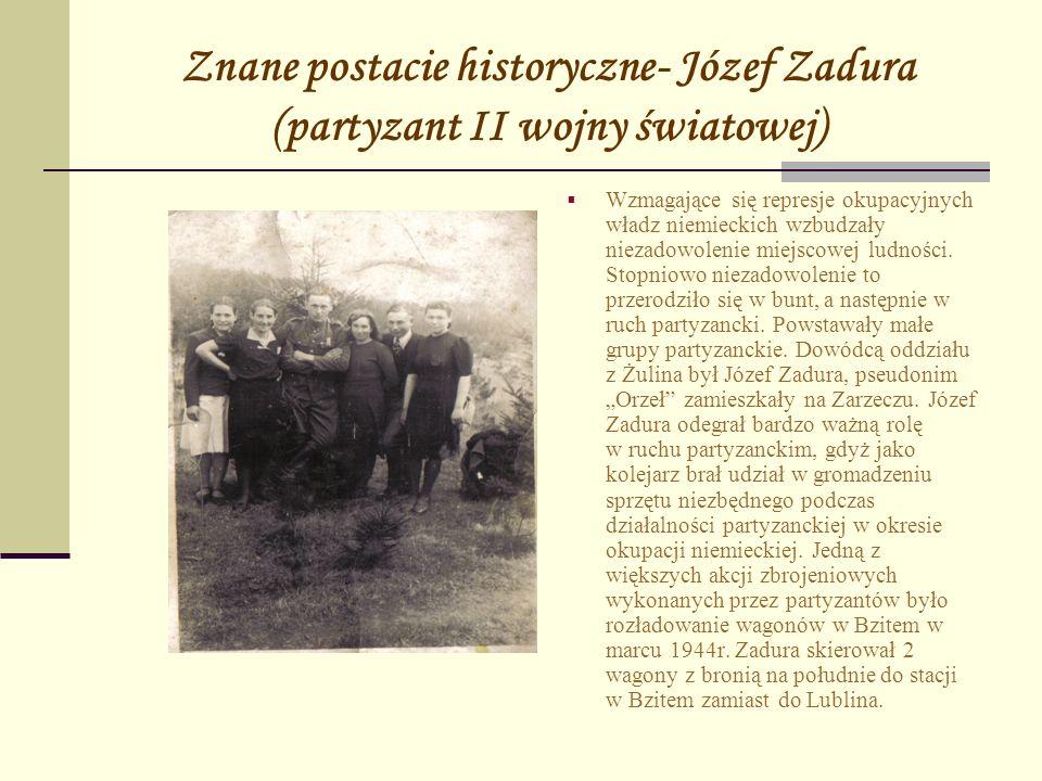 Znane postacie historyczne- Józef Zadura (partyzant II wojny światowej) Wzmagające się represje okupacyjnych władz niemieckich wzbudzały niezadowoleni