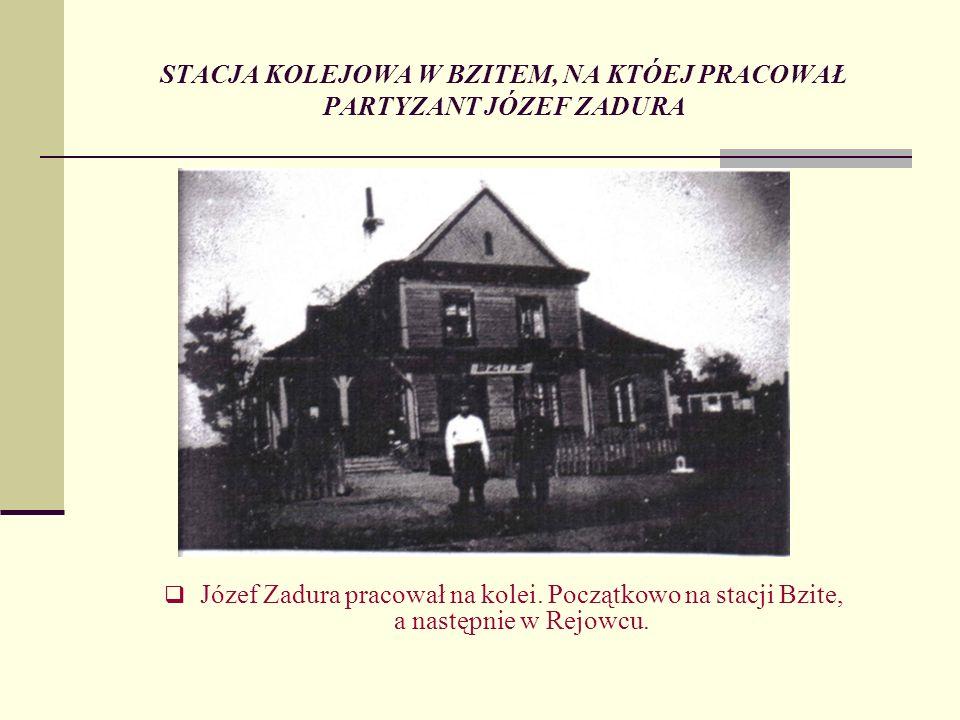 STACJA KOLEJOWA W BZITEM, NA KTÓEJ PRACOWAŁ PARTYZANT JÓZEF ZADURA Józef Zadura pracował na kolei. Początkowo na stacji Bzite, a następnie w Rejowcu.