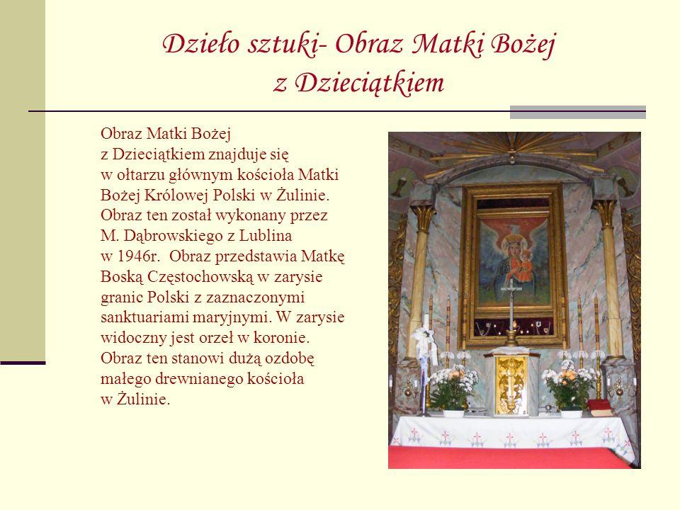Dzieło sztuki- Obraz Matki Bożej z Dzieciątkiem Obraz Matki Bożej z Dzieciątkiem znajduje się w ołtarzu głównym kościoła Matki Bożej Królowej Polski w