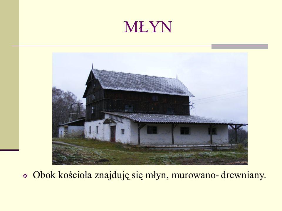MŁYN Obok kościoła znajduję się młyn, murowano- drewniany.