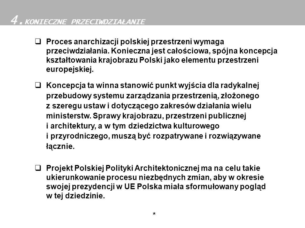Proces anarchizacji polskiej przestrzeni wymaga przeciwdziałania. Konieczna jest całościowa, spójna koncepcja kształtowania krajobrazu Polski jako ele