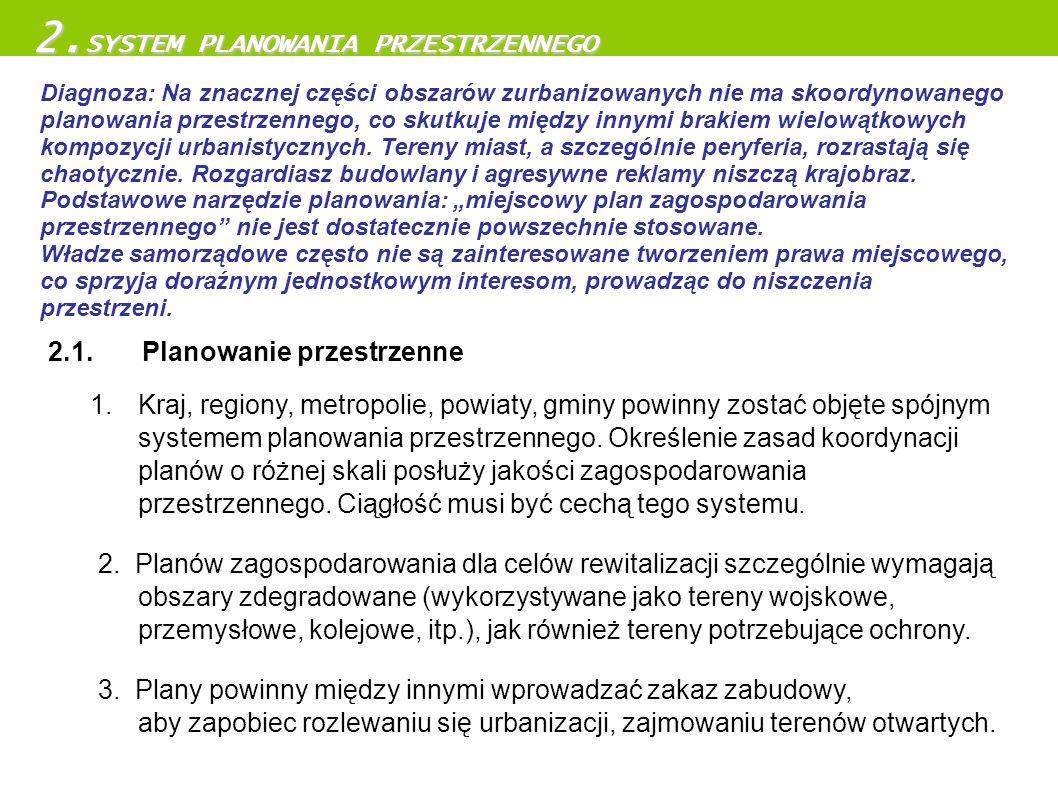 2.1. Planowanie przestrzenne 1.Kraj, regiony, metropolie, powiaty, gminy powinny zostać objęte spójnym systemem planowania przestrzennego. Określenie