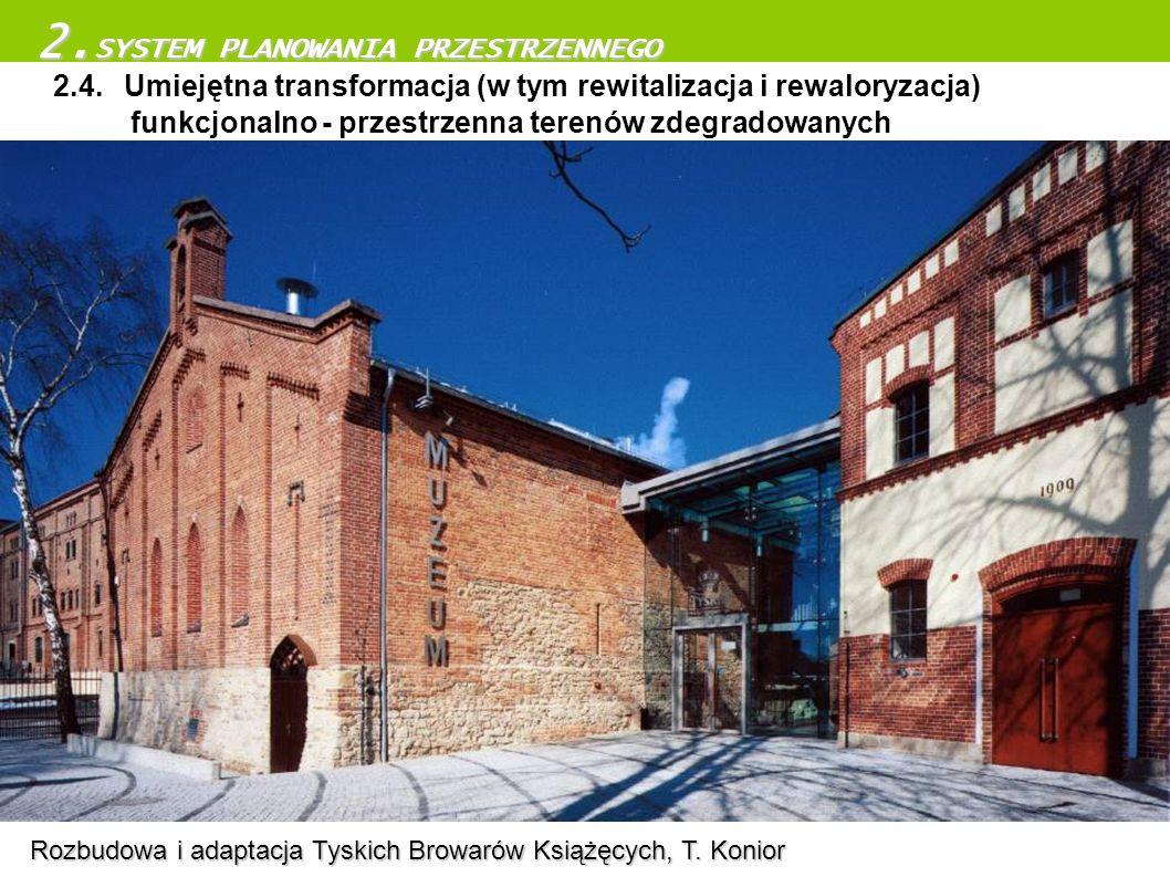 2.4. Umiejętna transformacja (w tym rewitalizacja i rewaloryzacja) funkcjonalno - przestrzenna terenów zdegradowanych 2. SYSTEM PLANOWANIA PRZESTRZENN
