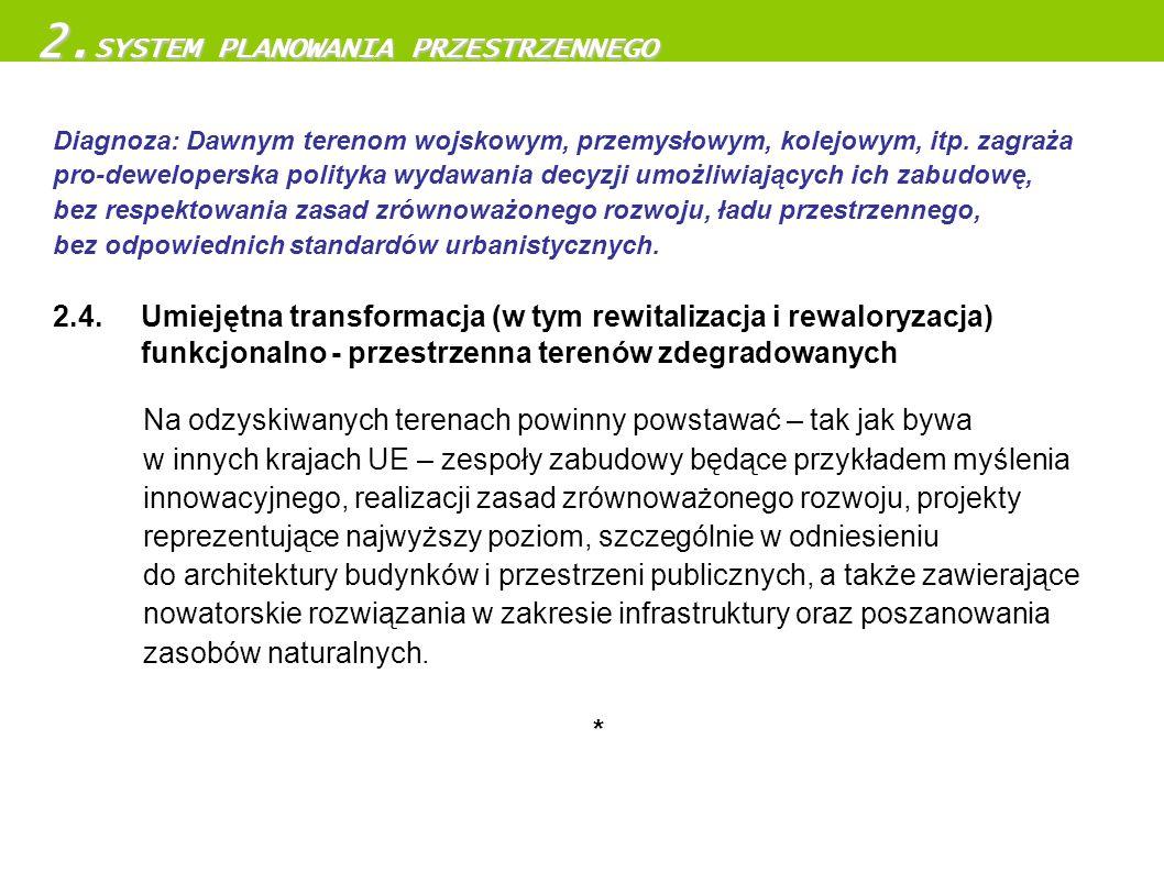 2.4. Umiejętna transformacja (w tym rewitalizacja i rewaloryzacja) funkcjonalno - przestrzenna terenów zdegradowanych Na odzyskiwanych terenach powinn