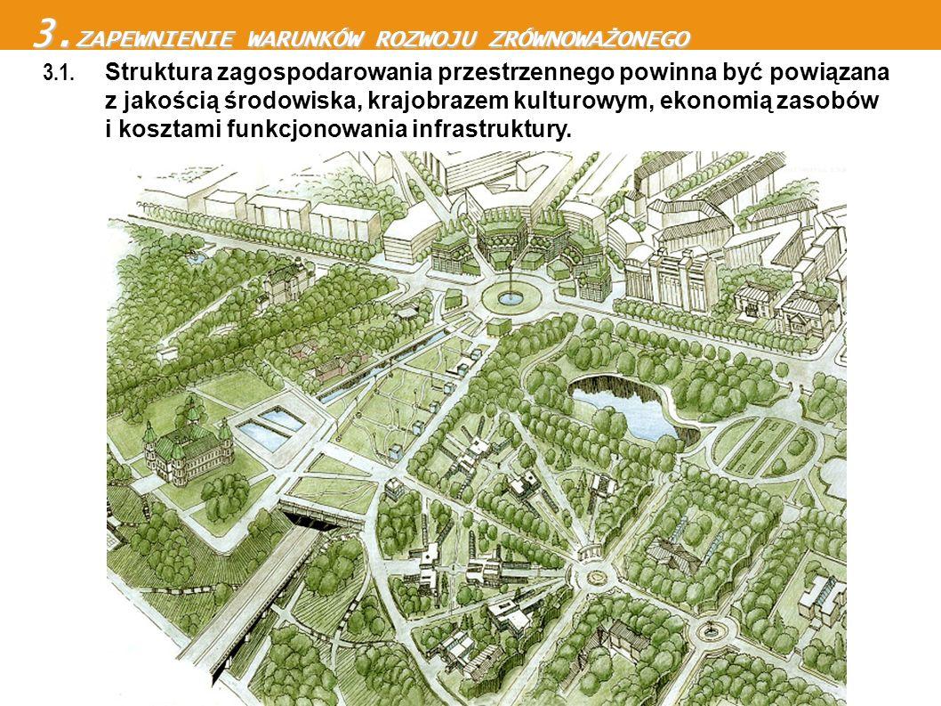 3.1. Struktura zagospodarowania przestrzennego powinna być powiązana z jakością środowiska, krajobrazem kulturowym, ekonomią zasobów i kosztami funkcj