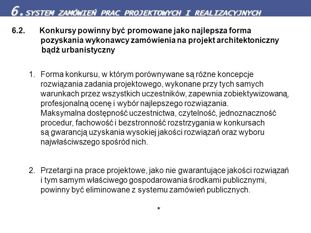 6.2. Konkursy powinny być promowane jako najlepsza forma pozyskania wykonawcy zamówienia na projekt architektoniczny bądź urbanistyczny 1.Forma konkur