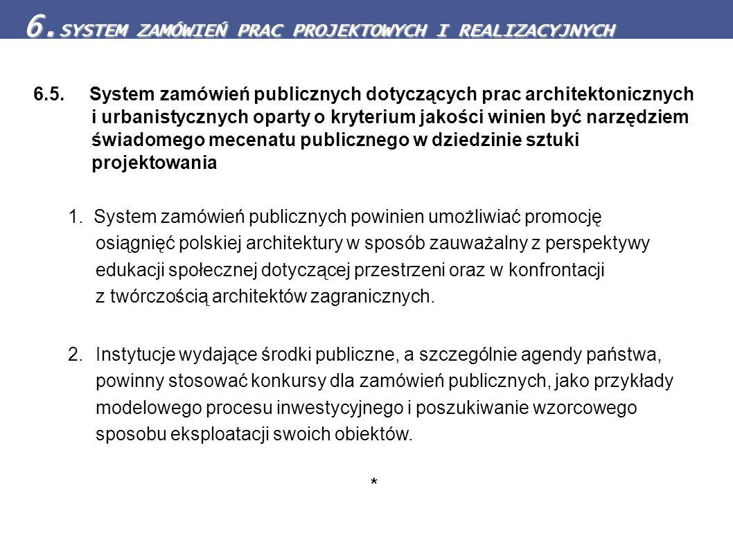 6.5. System zamówień publicznych dotyczących prac architektonicznych i urbanistycznych oparty o kryterium jakości winien być narzędziem świadomego mec