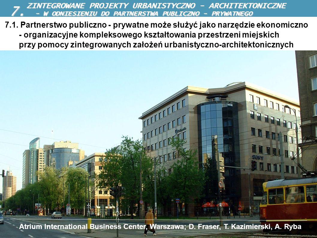 7.1. Partnerstwo publiczno - prywatne może służyć jako narzędzie ekonomiczno - organizacyjne kompleksowego kształtowania przestrzeni miejskich przy po