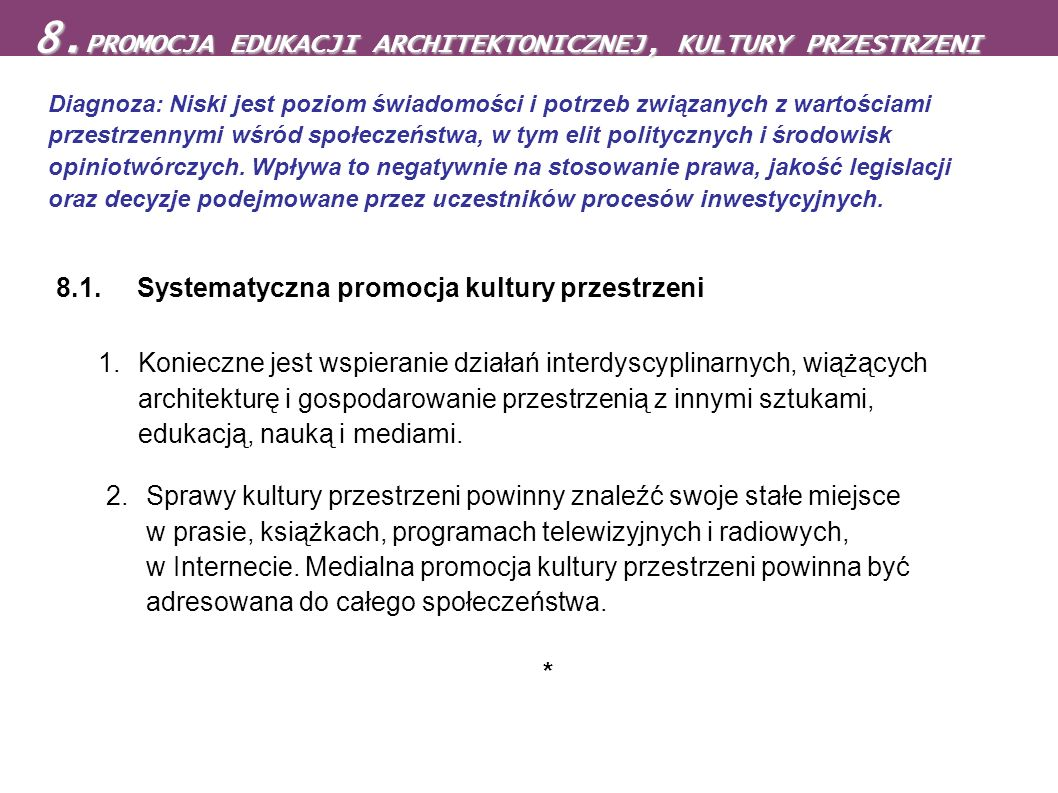 8.1. Systematyczna promocja kultury przestrzeni 1. Konieczne jest wspieranie działań interdyscyplinarnych, wiążących architekturę i gospodarowanie prz