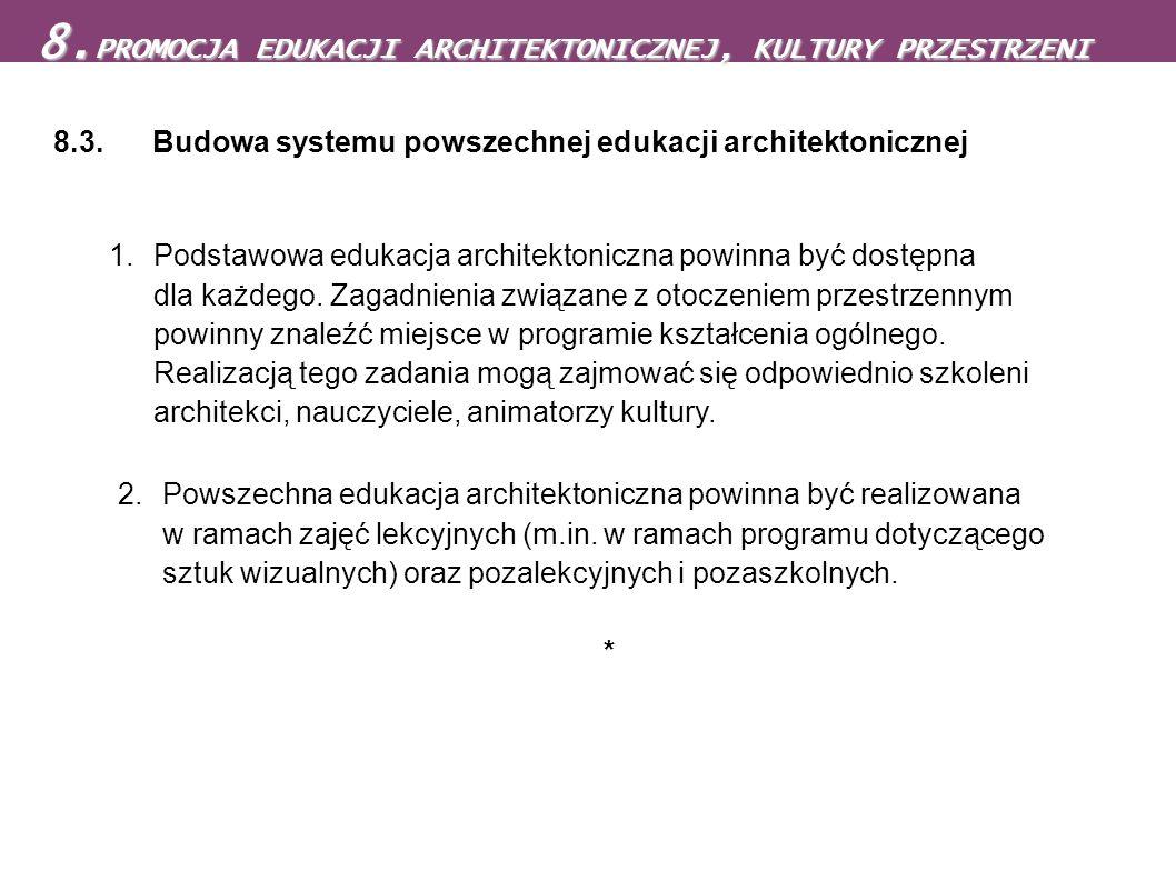 8.3. Budowa systemu powszechnej edukacji architektonicznej 1.Podstawowa edukacja architektoniczna powinna być dostępna dla każdego. Zagadnienia związa