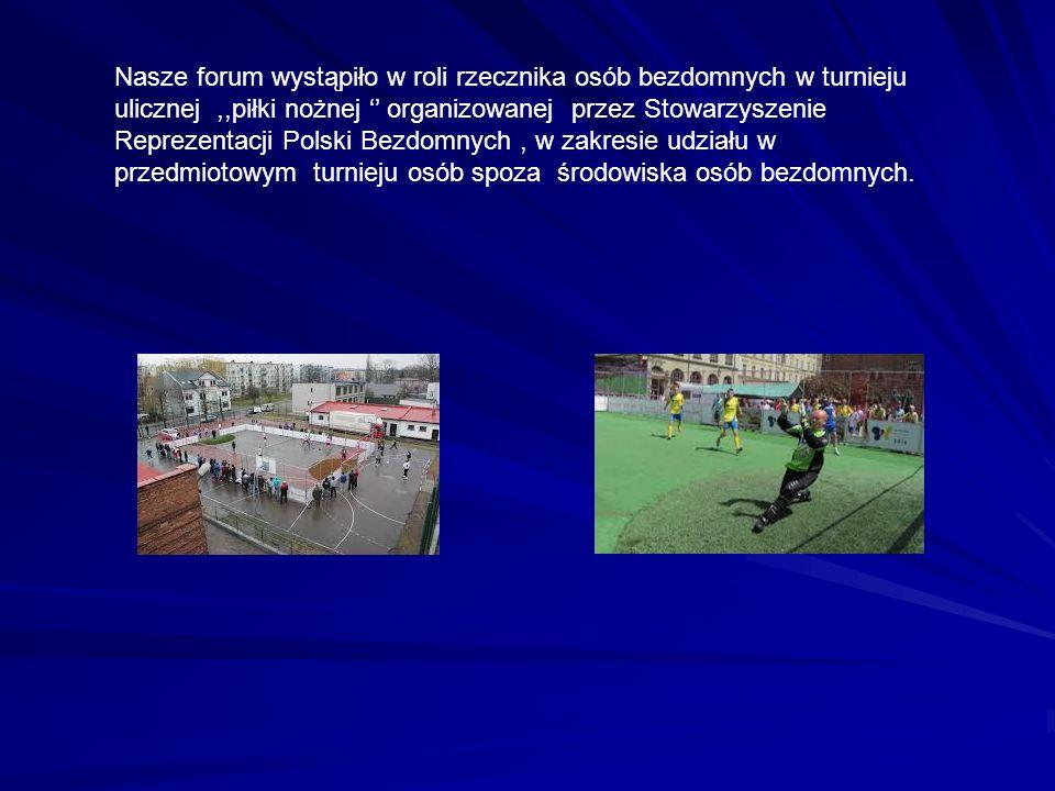 Nasze forum wystąpiło w roli rzecznika osób bezdomnych w turnieju ulicznej,,piłki nożnej organizowanej przez Stowarzyszenie Reprezentacji Polski Bezdo