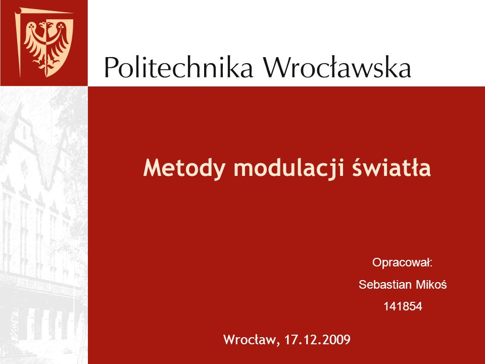 Metody modulacji światła Wrocław, 17.12.2009 Opracował: Sebastian Mikoś 141854