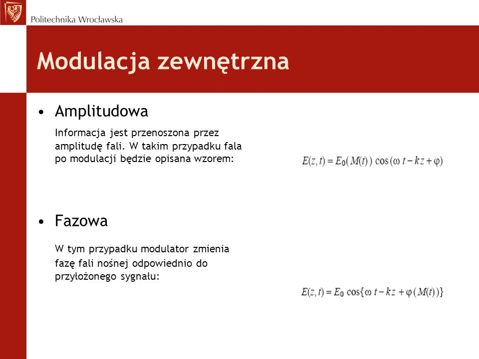 Modulacja zewnętrzna Amplitudowa Informacja jest przenoszona przez amplitudę fali. W takim przypadku fala po modulacji będzie opisana wzorem: Fazowa W