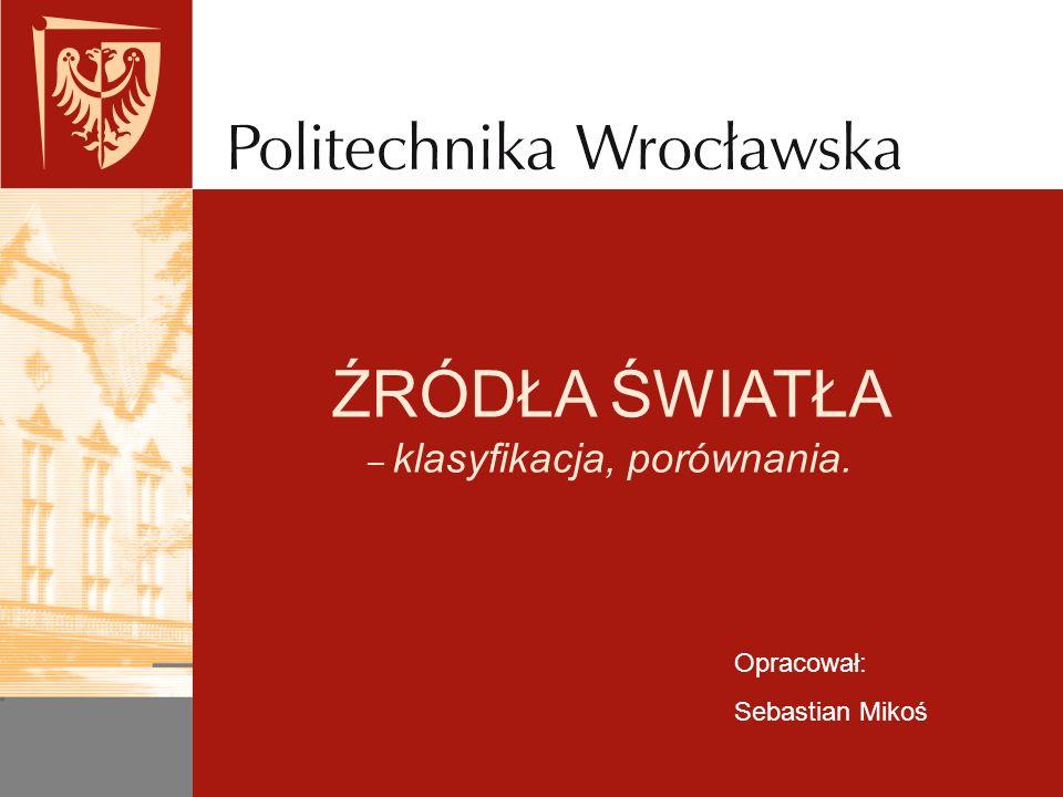 Bibliografia Bernard Ziętek Optoelektronika Toruń 2005 Jerzy Massalski Fizyka dla inżynierów Warszawa 1997 Philips Lighting - www.lighting.philips.pl LEDIKO Walendowski i Wilanowski Sp.
