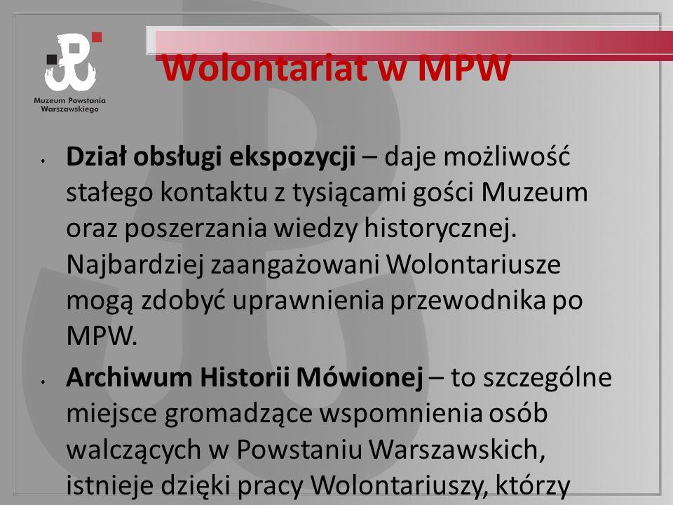 Wolontariat w MPW Dział obsługi ekspozycji – daje możliwość stałego kontaktu z tysiącami gości Muzeum oraz poszerzania wiedzy historycznej.