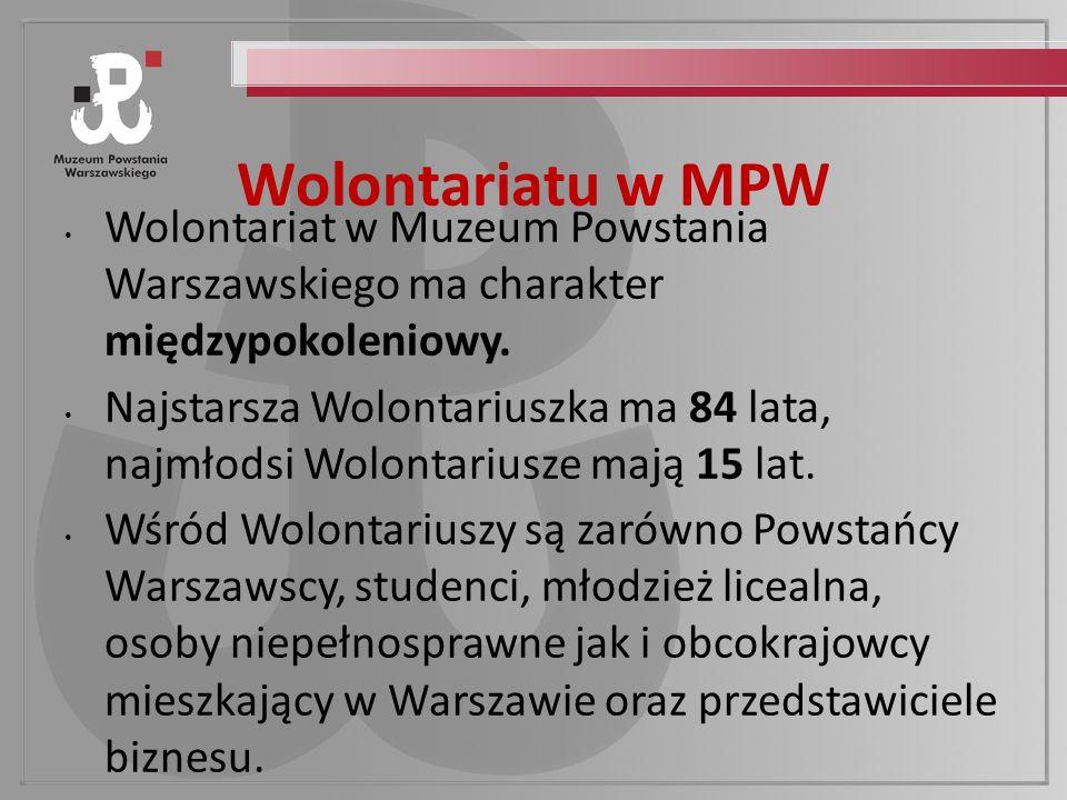 Wolontariatu w MPW Wolontariat w Muzeum Powstania Warszawskiego ma charakter międzypokoleniowy.