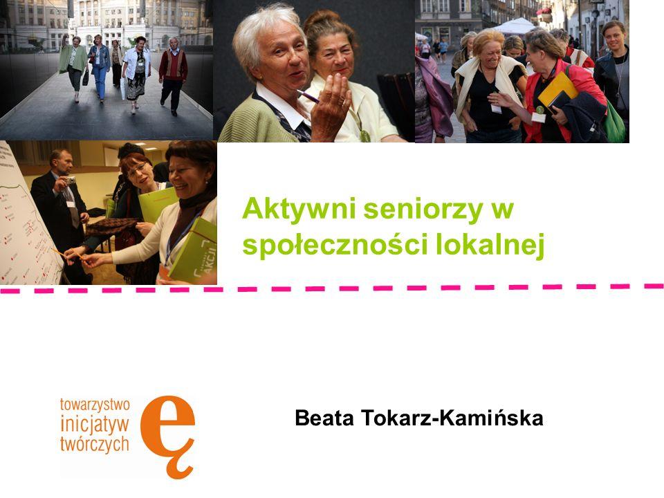 Aktywni seniorzy w społeczności lokalnej Beata Tokarz-Kamińska