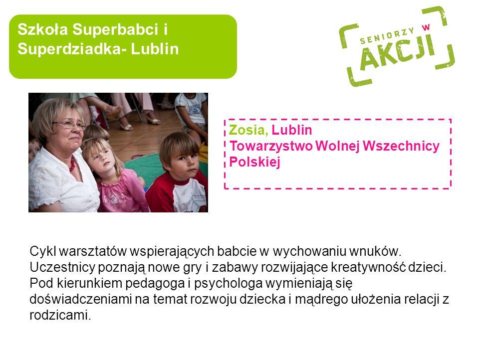 Szkoła Superbabci i Superdziadka- Lublin Zosia, Lublin Towarzystwo Wolnej Wszechnicy Polskiej Cykl warsztatów wspierających babcie w wychowaniu wnuków