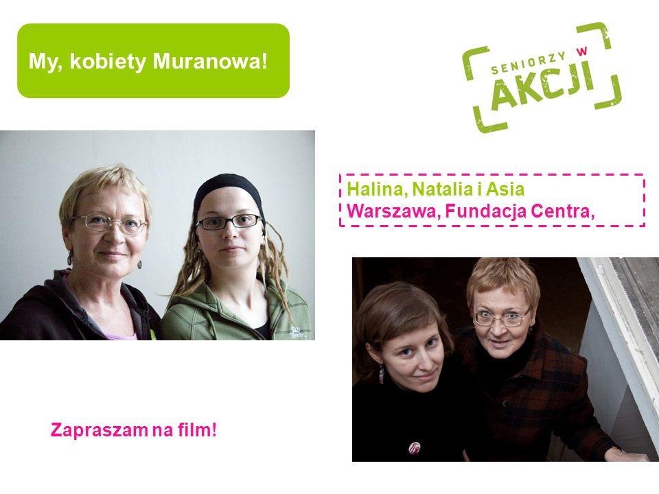 to obszar Zapraszam na film! Halina, Natalia i Asia Warszawa, Fundacja Centra, My, kobiety Muranowa!