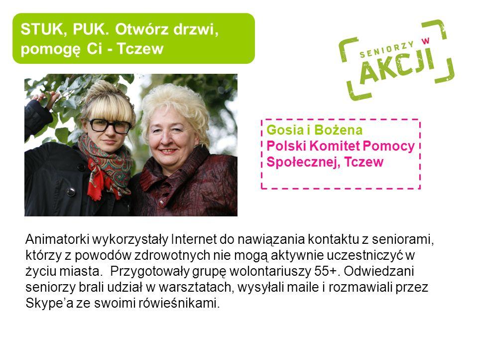STUK, PUK. Otwórz drzwi, pomogę Ci - Tczew Gosia i Bożena Polski Komitet Pomocy Społecznej, Tczew Animatorki wykorzystały Internet do nawiązania konta