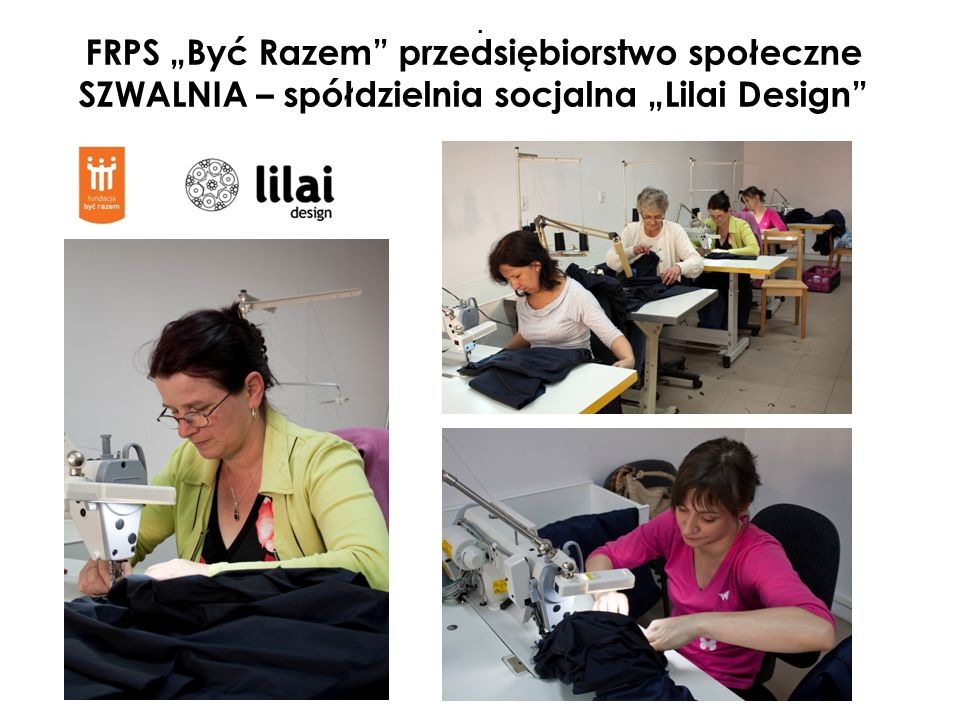 FRPS Być Razem przedsiębiorstwo społeczne SZWALNIA – spółdzielnia socjalna Lilai Design.