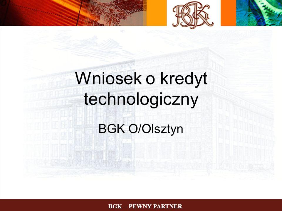 Wniosek o kredyt technologiczny BGK O/Olsztyn BGK – PEWNY PARTNER