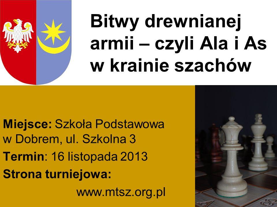 Bitwy drewnianej armii – czyli Ala i As w krainie szachów Organizatorzy: ULKS Dobre Mińskie Towarzystwo Szachowe